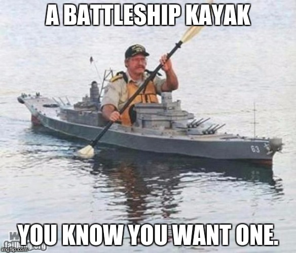 Battleship Kayak | A BATTLESHIP KAYAK YOU KNOW YOU WANT ONE. | image tagged in battleship,kayak,boat,memes,funny,dank memes | made w/ Imgflip meme maker