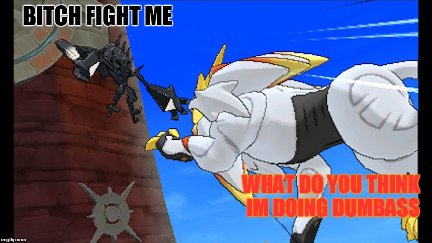 B**CH FIGHT ME WHAT DO YOU THINK IM DOING DUMBASS | image tagged in pokemon sun and moon | made w/ Imgflip meme maker