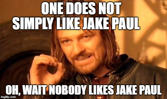One Does Not Simply Meme | ONE DOES NOT SIMPLY LIKE JAKE PAUL OH, WAIT NOBODY LIKES JAKE PAUL | image tagged in memes,one does not simply,scumbag | made w/ Imgflip meme maker