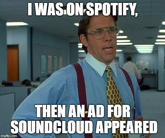That's like an ad for Twitch on YouTube! | I WAS ON SPOTIFY, THEN AN AD FOR SOUNDCLOUD APPEARED | image tagged in memes,that would be great,moosic | made w/ Imgflip meme maker