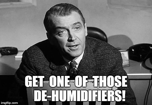 GET  ONE  OF  THOSE   DE-HUMIDIFIERS! | made w/ Imgflip meme maker