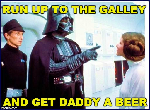 RUN UP TO THE GALLEY AND GET DADDY A BEER | made w/ Imgflip meme maker