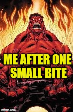 red hulk | ME AFTER ONE SMALL BITE | image tagged in red hulk | made w/ Imgflip meme maker