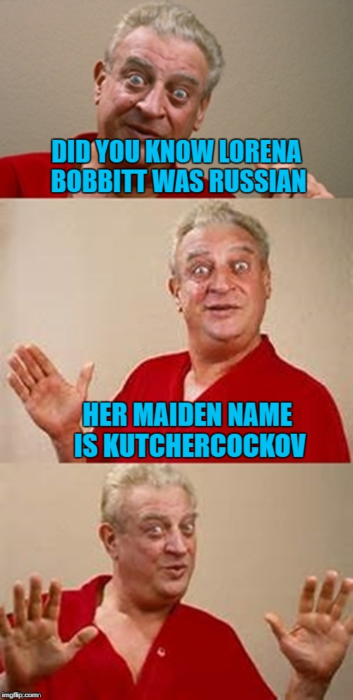 DID YOU KNOW LORENA BOBBITT WAS RUSSIAN HER MAIDEN NAME IS KUTCHERCOCKOV | made w/ Imgflip meme maker
