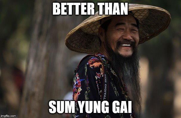 BETTER THAN SUM YUNG GAI | made w/ Imgflip meme maker