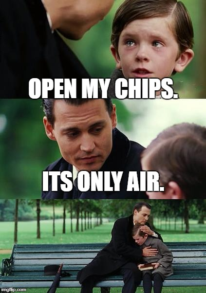 Finding Neverland Meme | OPEN MY CHIPS. ITS ONLY AIR. | image tagged in memes,finding neverland | made w/ Imgflip meme maker