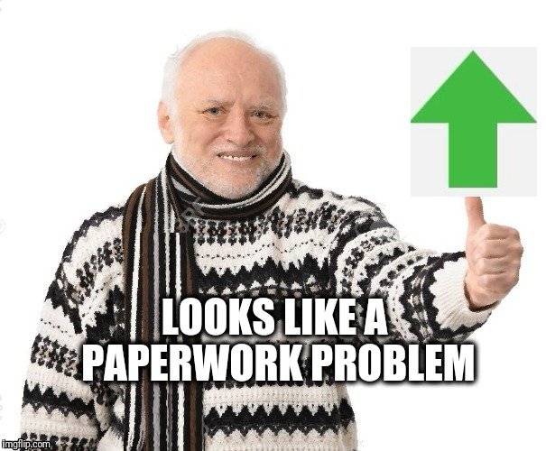 Upvote Harold | LOOKS LIKE A PAPERWORK PROBLEM | image tagged in upvote harold | made w/ Imgflip meme maker