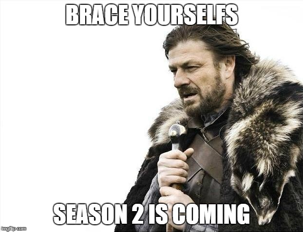 Brace Yourselves X is Coming Meme | BRACE YOURSELFS SEASON 2 IS COMING | image tagged in memes,brace yourselves x is coming | made w/ Imgflip meme maker