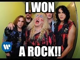 Twisted Sister's pretty excited! | I WON A ROCK!! | image tagged in twisted sister,rock,metal,school | made w/ Imgflip meme maker