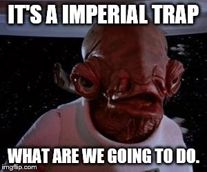 Star Wars | IT'S A IMPERIAL TRAP WHAT ARE WE GOING TO DO. | image tagged in star wars | made w/ Imgflip meme maker