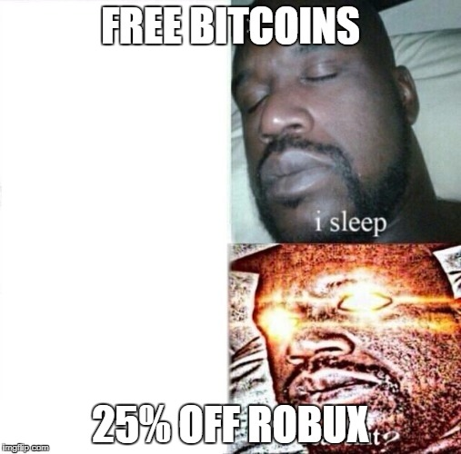 Sleeping Shaq Meme | FREE BITCOINS 25% OFF ROBUX | image tagged in i sleep,real shit | made w/ Imgflip meme maker