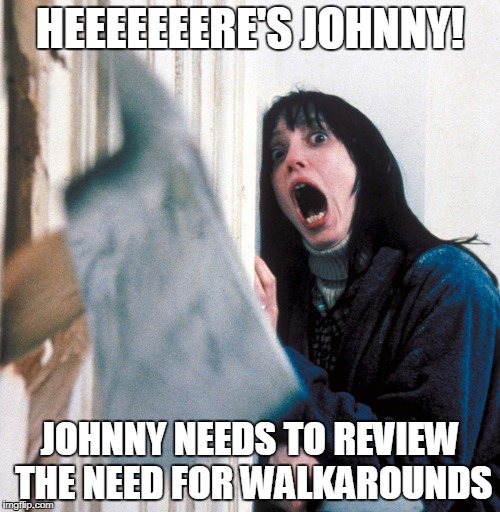 HEEEEEEERE'S JOHNNY! JOHNNY NEEDS TO REVIEW THE NEED FOR WALKAROUNDS | image tagged in safety first | made w/ Imgflip meme maker