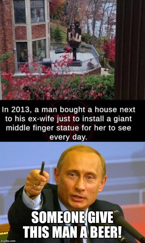 SOMEONE GIVE THIS MAN A BEER! | image tagged in memes,putin,husband wife,divorce | made w/ Imgflip meme maker