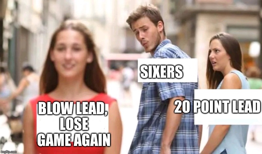 Distracted boyfriend | SIXERS 20 POINT LEAD BLOW LEAD, LOSE GAME AGAIN | image tagged in distracted boyfriend | made w/ Imgflip meme maker