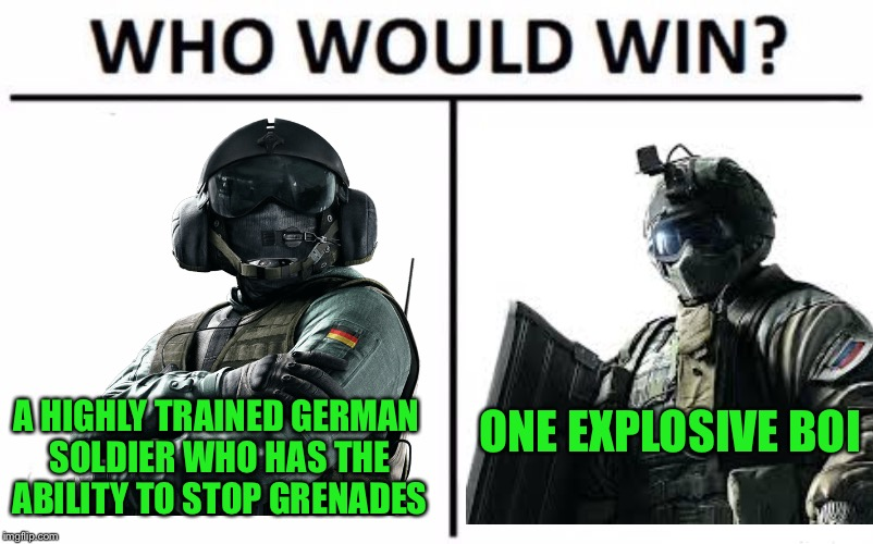 Hostage killed | A HIGHLY TRAINED GERMAN SOLDIER WHO HAS THE ABILITY TO STOP GRENADES ONE EXPLOSIVE BOI | image tagged in funny,memes,rainbow six siege,video games,jager vs fuze,who would win | made w/ Imgflip meme maker