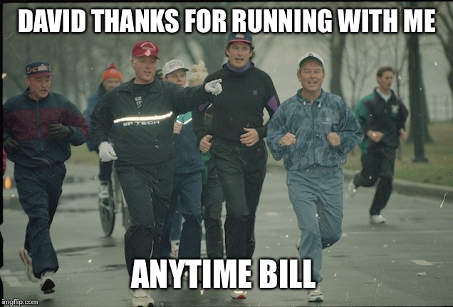 Running with the president  | DAVID THANKS FOR RUNNING WITH ME ANYTIME BILL | image tagged in david hasselhoff,bill clinton | made w/ Imgflip meme maker