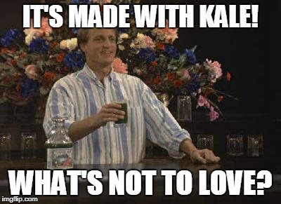 Kale.  Veggie Boy from Cheers | IT'S MADE WITH KALE! WHAT'S NOT TO LOVE? | image tagged in woody boyd,kale,veggie boy,cheers,woody harrelson,vegan | made w/ Imgflip meme maker