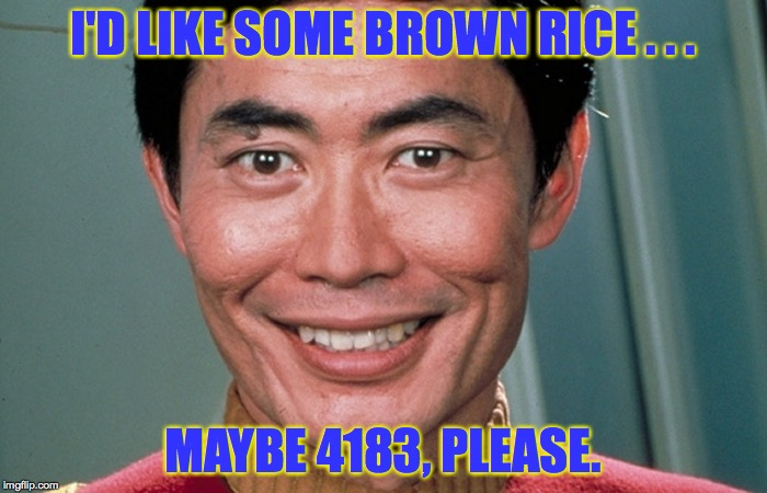 I'D LIKE SOME BROWN RICE . . . MAYBE 4183, PLEASE. | made w/ Imgflip meme maker