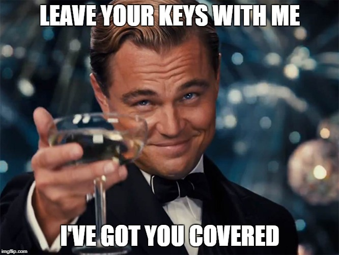 Leonard Decaprio Cheers (Large) | LEAVE YOUR KEYS WITH ME I'VE GOT YOU COVERED | image tagged in leonard decaprio cheers large | made w/ Imgflip meme maker