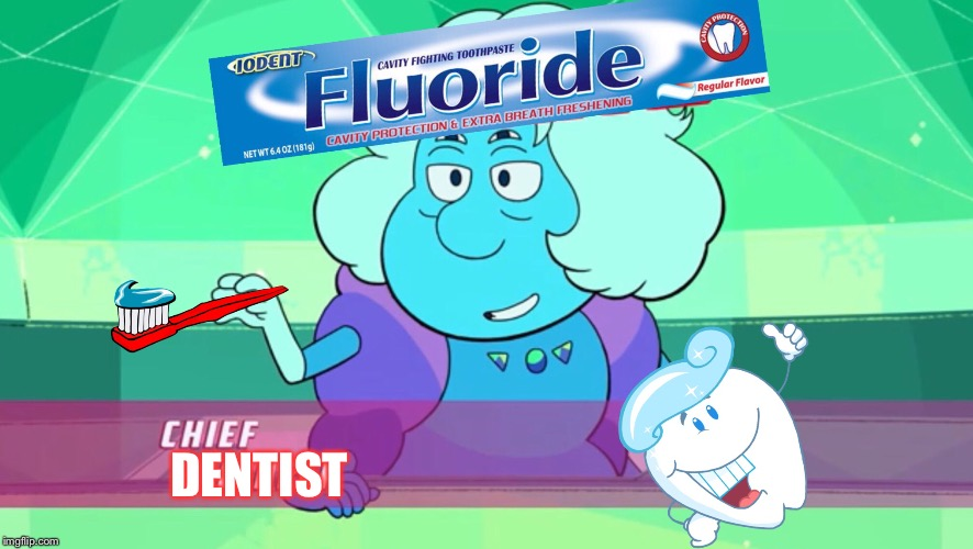 Fluoride: Chief Dentist  | DENTIST | image tagged in steven universe,memes,dentist | made w/ Imgflip meme maker