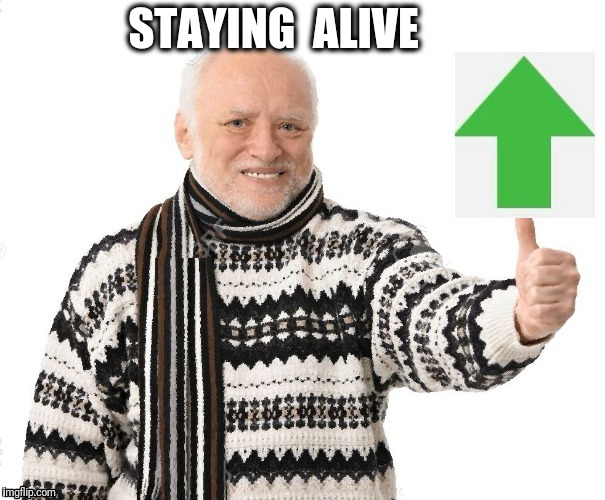 Upvote Harold | STAYING  ALIVE | image tagged in upvote harold | made w/ Imgflip meme maker