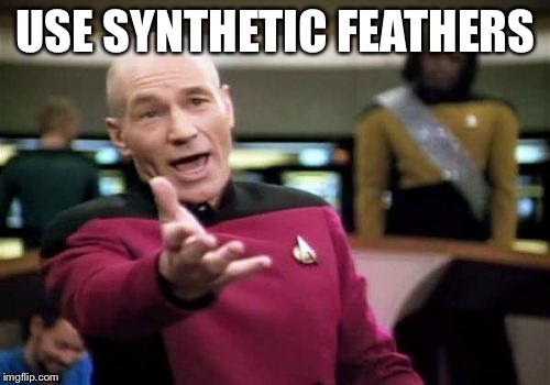 Picard Wtf Meme | USE SYNTHETIC FEATHERS | image tagged in memes,picard wtf | made w/ Imgflip meme maker