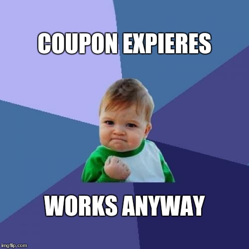 Success Kid Meme | COUPON EXPIERES WORKS ANYWAY | image tagged in memes,success kid | made w/ Imgflip meme maker