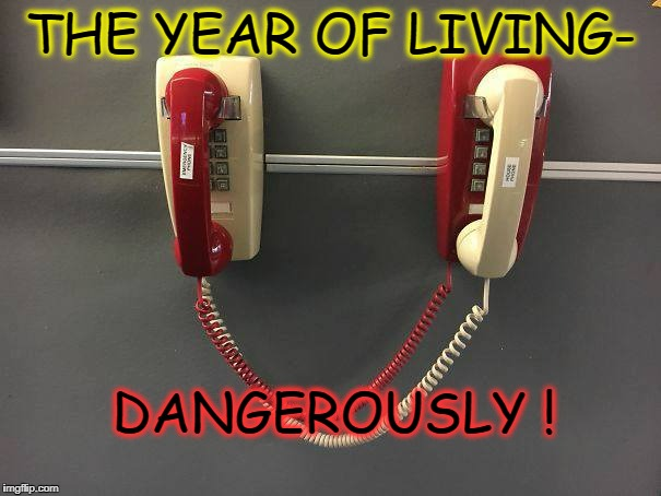Pushing the boundaries  | THE YEAR OF LIVING- DANGEROUSLY ! | image tagged in dangerous,risk,badass | made w/ Imgflip meme maker