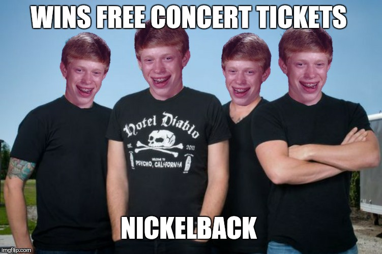 Bad luck brian  | WINS FREE CONCERT TICKETS NICKELBACK | image tagged in memes,bad luck brian,funny,nickelback | made w/ Imgflip meme maker