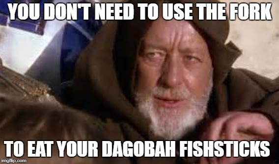YOU DON'T NEED TO USE THE FORK TO EAT YOUR DAGOBAH FISHSTICKS | made w/ Imgflip meme maker