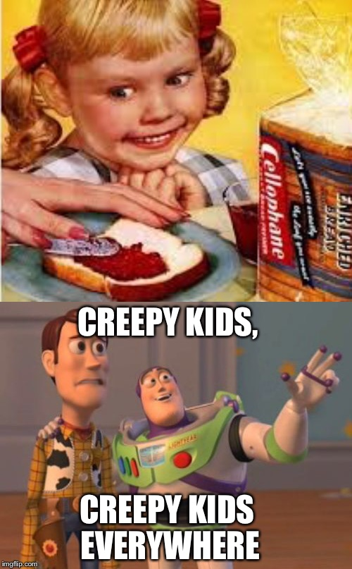Creep kid | CREEPY KIDS EVERYWHERE CREEPY KIDS, | image tagged in x x everywhere,ads | made w/ Imgflip meme maker