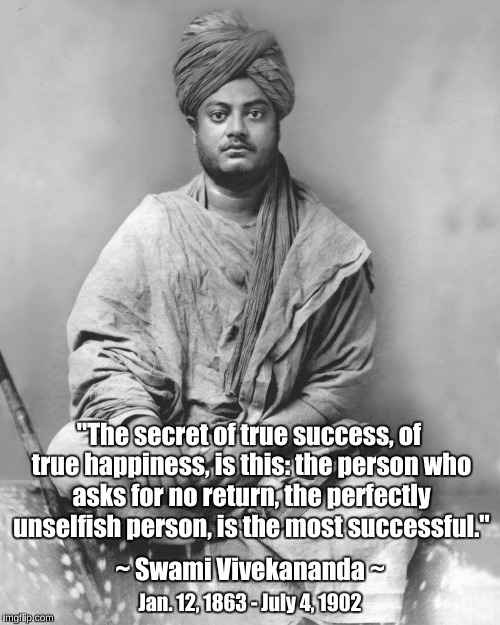"Secret of Success | ""The secret of true success, of true happiness, is this: the person who asks for no return, the perfectly unselfish person, is the most succ 