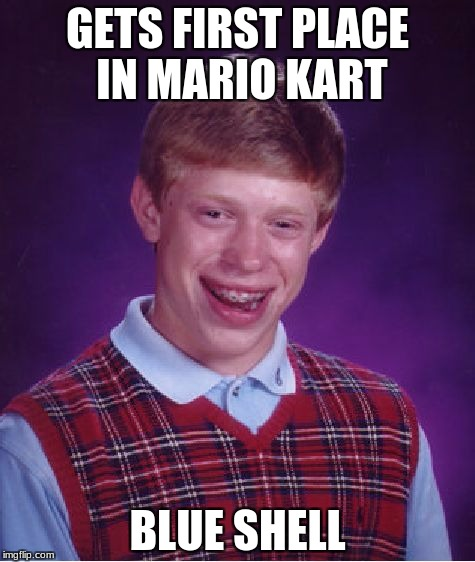 Bad Luck Brian Meme | GETS FIRST PLACE IN MARIO KART BLUE SHELL | image tagged in memes,bad luck brian | made w/ Imgflip meme maker