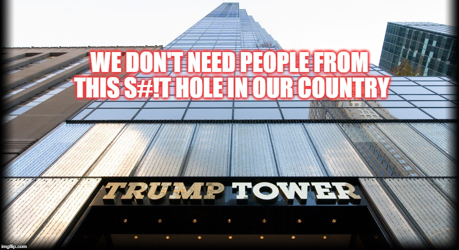 WE DON'T NEED PEOPLE FROM THIS S#!T HOLE IN OUR COUNTRY | image tagged in shithole | made w/ Imgflip meme maker