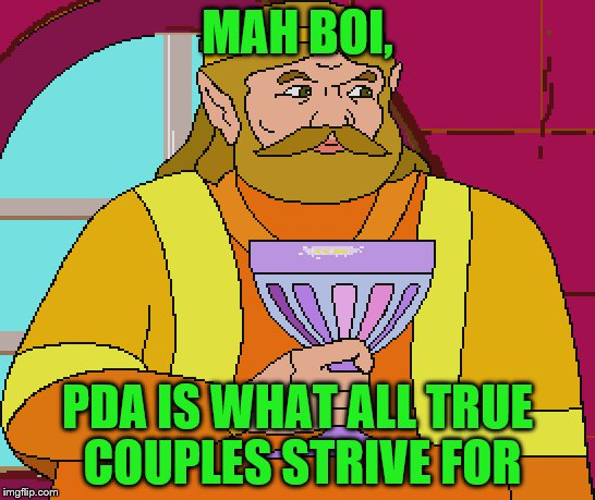 MAH BOI, PDA IS WHAT ALL TRUE COUPLES STRIVE FOR | made w/ Imgflip meme maker