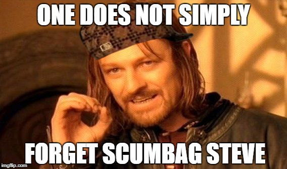 One Does Not Simply Meme | ONE DOES NOT SIMPLY FORGET SCUMBAG STEVE | image tagged in memes,one does not simply,scumbag | made w/ Imgflip meme maker