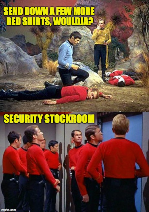 Red-shirt stockroom. | SEND DOWN A FEW MORE RED SHIRTS, WOULDJA? SECURITY STOCKROOM | image tagged in memes,star trek red shirts,geek week | made w/ Imgflip meme maker
