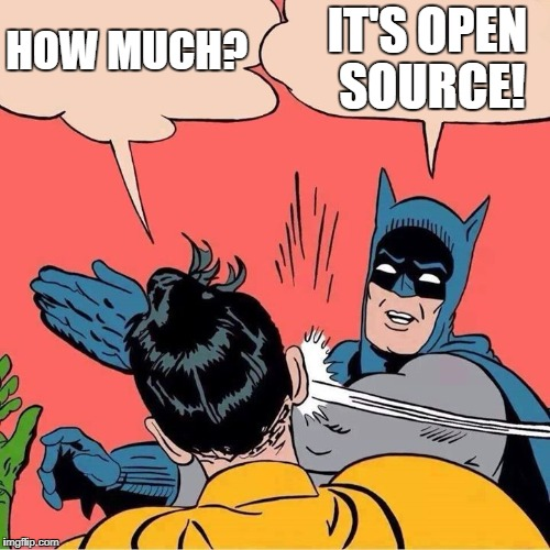 Open Source software is free | HOW MUCH? IT'S OPEN SOURCE! | image tagged in batman slapping robin,free,software,open source,foss,free as in beer | made w/ Imgflip meme maker