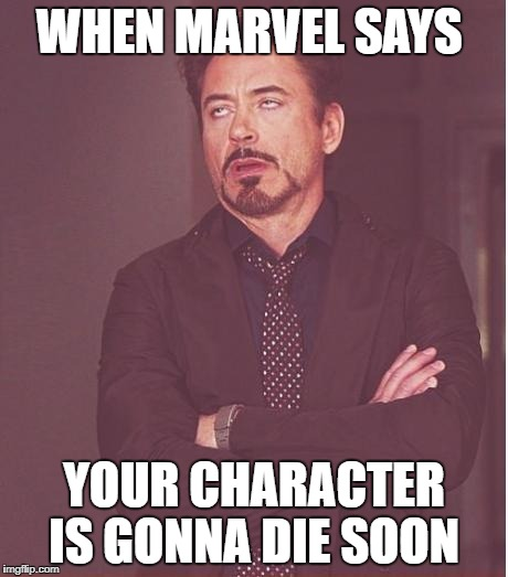 Face You Make Robert Downey Jr Meme | WHEN MARVEL SAYS YOUR CHARACTER IS GONNA DIE SOON | image tagged in memes,face you make robert downey jr | made w/ Imgflip meme maker