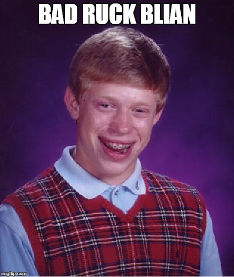 Bad Luck Brian Meme | BAD RUCK BLIAN | image tagged in memes,bad luck brian | made w/ Imgflip meme maker