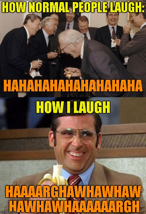 Quite often when I start laughing,everyone else starts laughing because of how retarded my laugh is xD | HOW NORMAL PEOPLE LAUGH: HAAAARGHAWHAWHAW HAWHAWHAAAAAARGH HAHAHAHAHAHAHAHAHA HOW I LAUGH | image tagged in memes,retarded,laughing men in suits,laugh,powermetalhead,funny | made w/ Imgflip meme maker