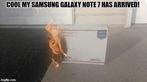 cool my samsung galaxy note 7 has arrived! | COOL MY SAMSUNG GALAXY NOTE 7 HAS ARRIVED! | image tagged in meme | made w/ Imgflip meme maker