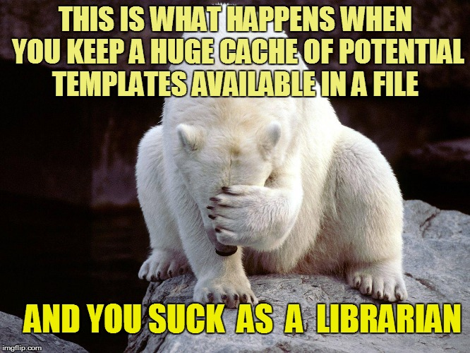 THIS IS WHAT HAPPENS WHEN YOU KEEP A HUGE CACHE OF POTENTIAL TEMPLATES AVAILABLE IN A FILE AND YOU SUCK  AS  A  LIBRARIAN | made w/ Imgflip meme maker