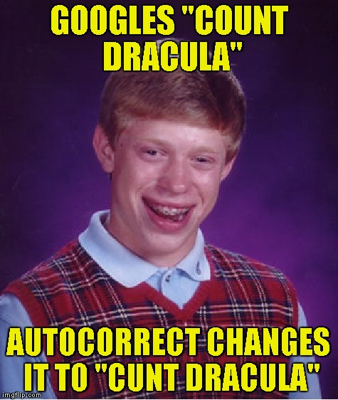 "Bad Luck Brian Meme | GOOGLES ""COUNT DRACULA"" AUTOCORRECT CHANGES IT TO ""C**T DRACULA"" 