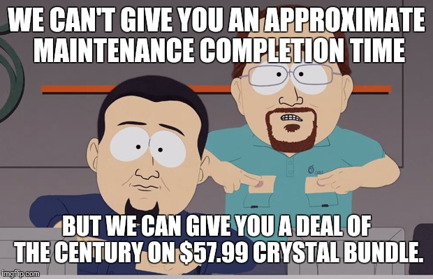 Here's a Bundle. | WE CAN'T GIVE YOU AN APPROXIMATE MAINTENANCE COMPLETION TIME BUT WE CAN GIVE YOU A DEAL OF THE CENTURY ON $57.99 CRYSTAL BUNDLE. | image tagged in south park nipples | made w/ Imgflip meme maker