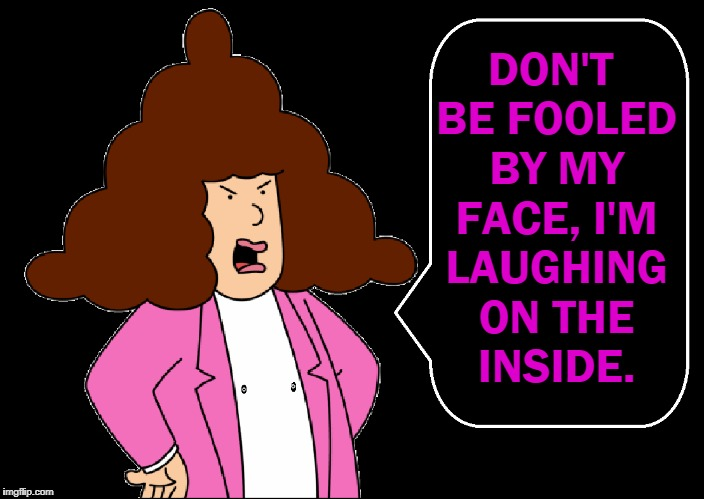 DON'T BE FOOLED BY MY FACE, I'M LAUGHING ON THE INSIDE. | image tagged in vince vance,alice,dilbert,upvote,laughing on the inside,big hair | made w/ Imgflip meme maker