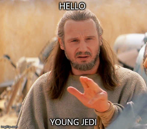 HELLO YOUNG JEDI | made w/ Imgflip meme maker