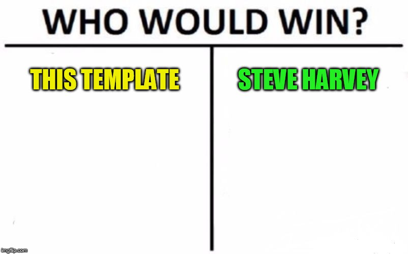 Who Would Win? Meme | THIS TEMPLATE STEVE HARVEY | image tagged in memes,who would win | made w/ Imgflip meme maker