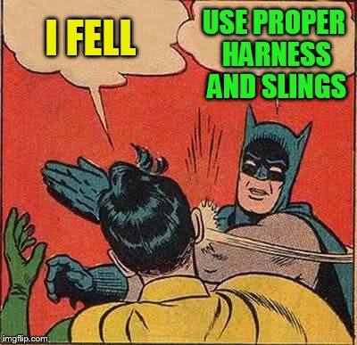 Batman Slapping Robin Meme | I FELL USE PROPER HARNESS AND SLINGS | image tagged in memes,batman slapping robin | made w/ Imgflip meme maker