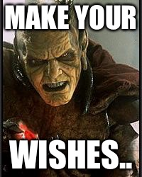 Gin | MAKE YOUR WISHES.. | image tagged in gin | made w/ Imgflip meme maker